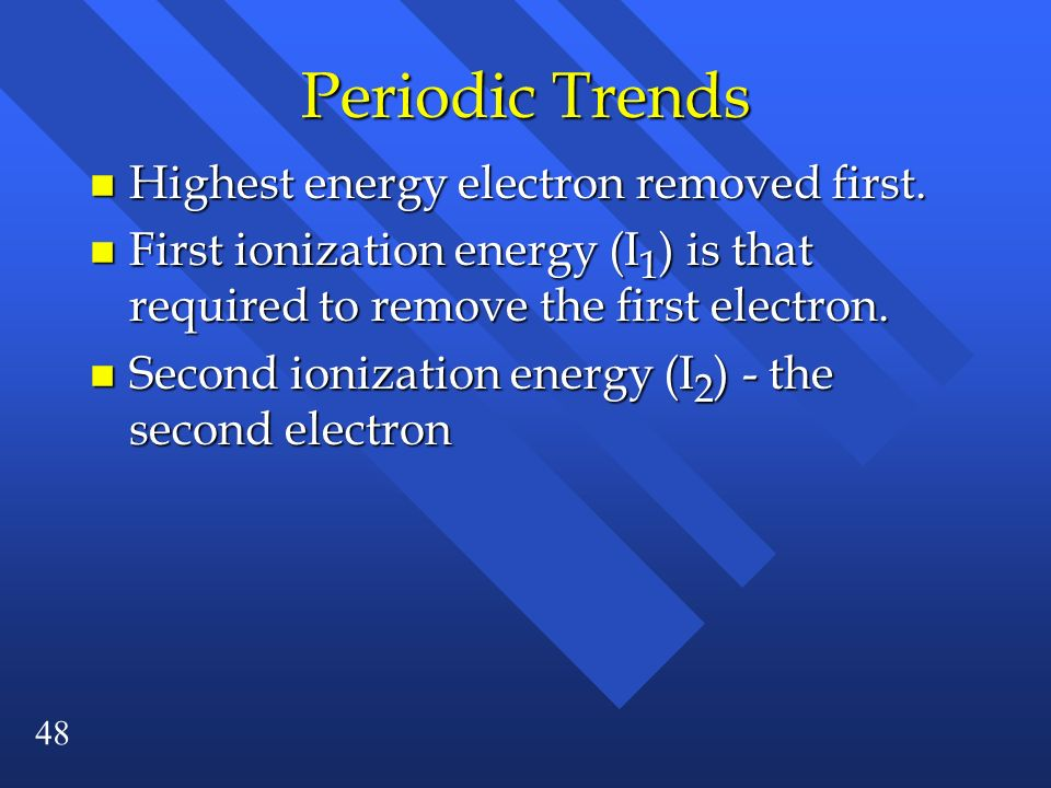 Periodic Trends Highest energy electron removed first.