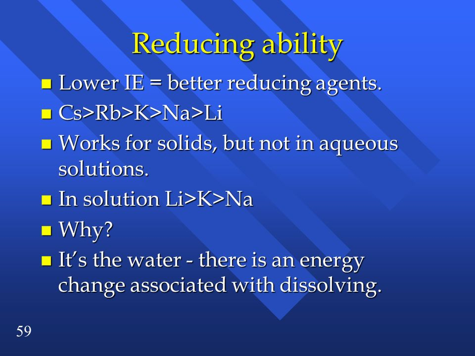 Reducing ability Lower IE = better reducing agents.