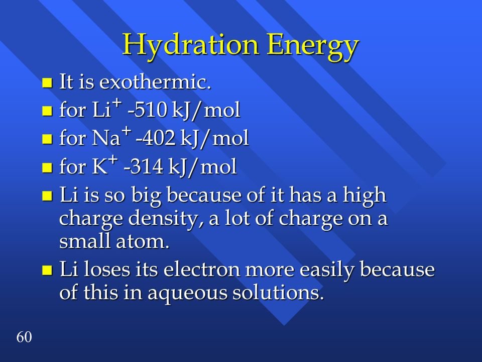 Hydration Energy It is exothermic. for Li+ -510 kJ/mol