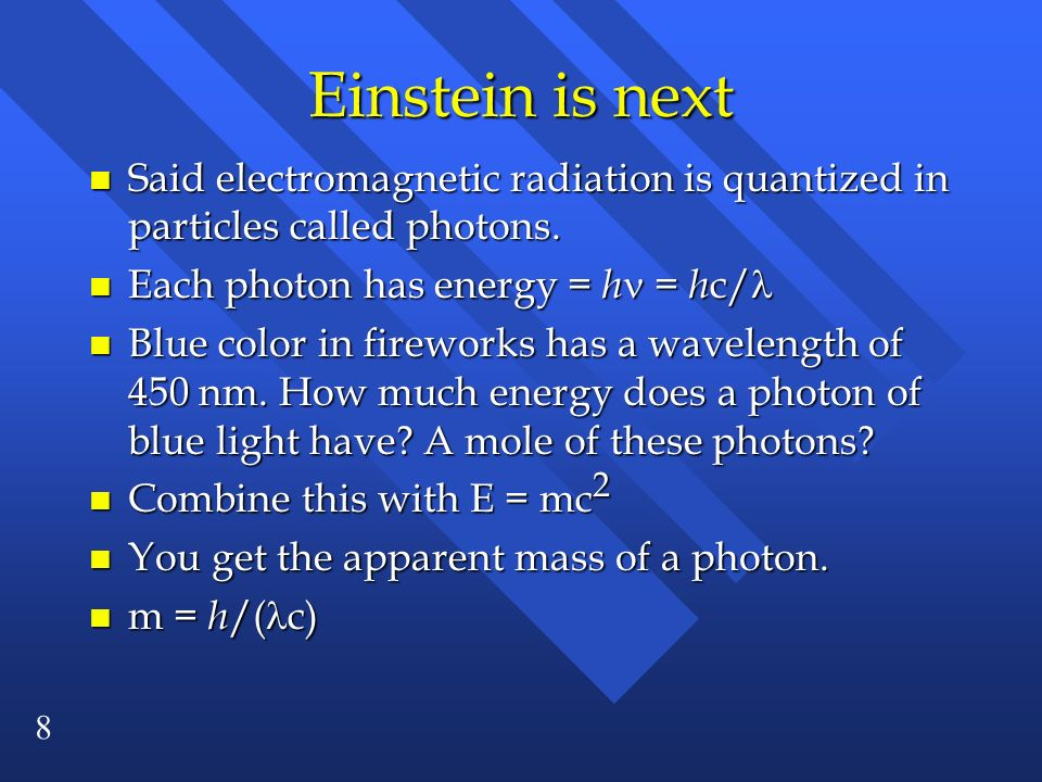 Einstein is next Said electromagnetic radiation is quantized in particles called photons. Each photon has energy = h = hc/