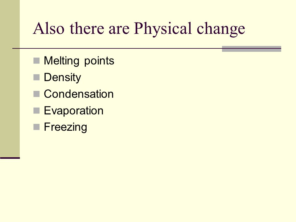 Also there are Physical change