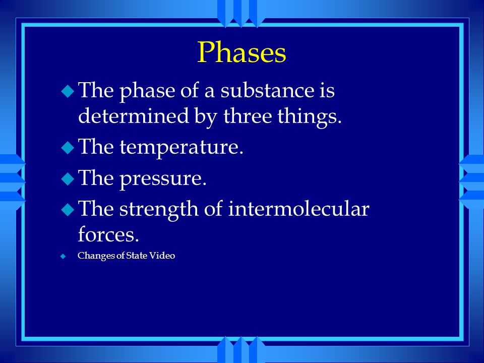 Phases The phase of a substance is determined by three things.