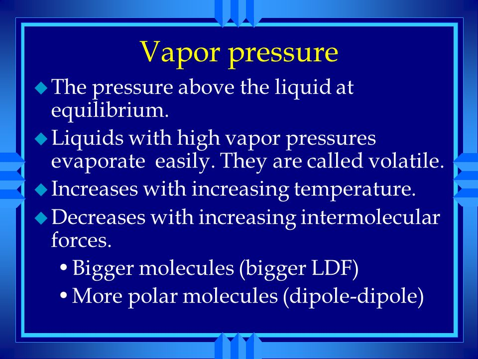Vapor pressure The pressure above the liquid at equilibrium.