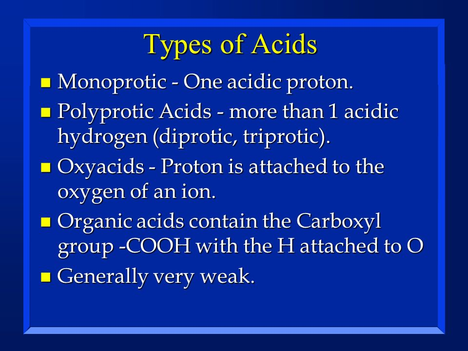 Types of Acids Monoprotic - One acidic proton.