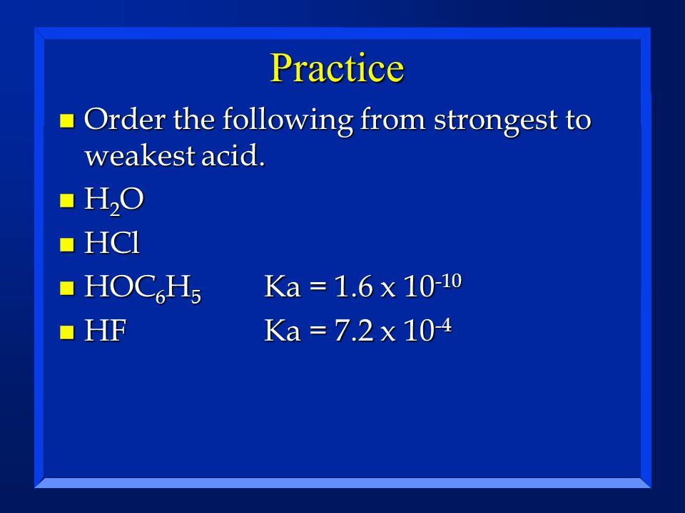 Practice Order the following from strongest to weakest acid. H2O HCl