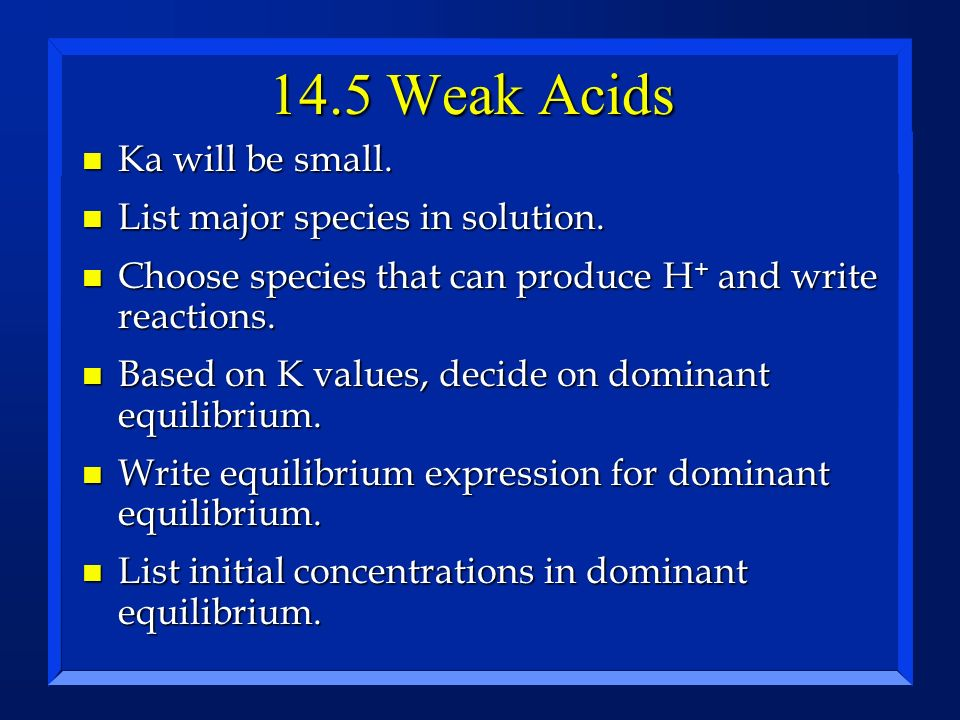 14.5 Weak Acids Ka will be small. List major species in solution.