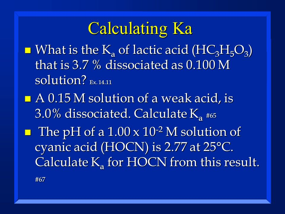 Calculating Ka What is the Ka of lactic acid (HC3H5O3) that is 3.7 % dissociated as M solution Ex