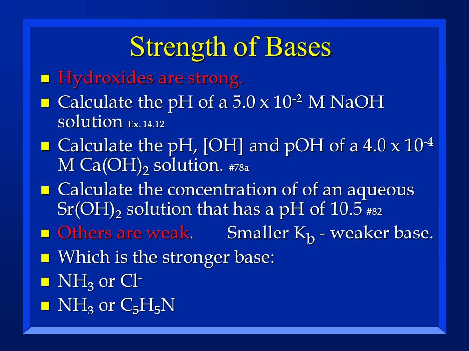 Strength of Bases Hydroxides are strong.