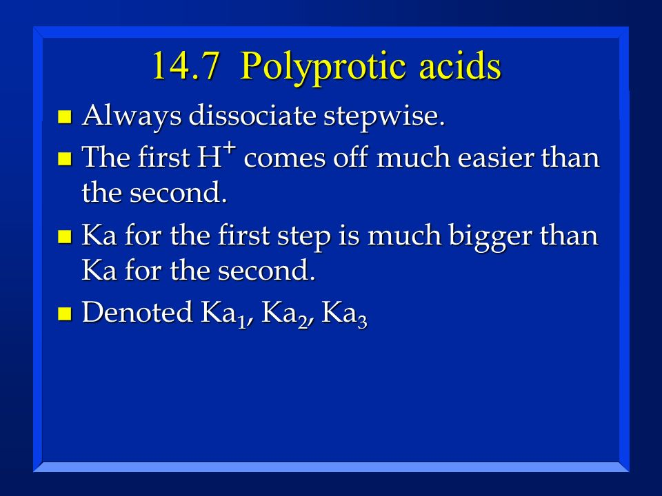 14.7 Polyprotic acids Always dissociate stepwise.