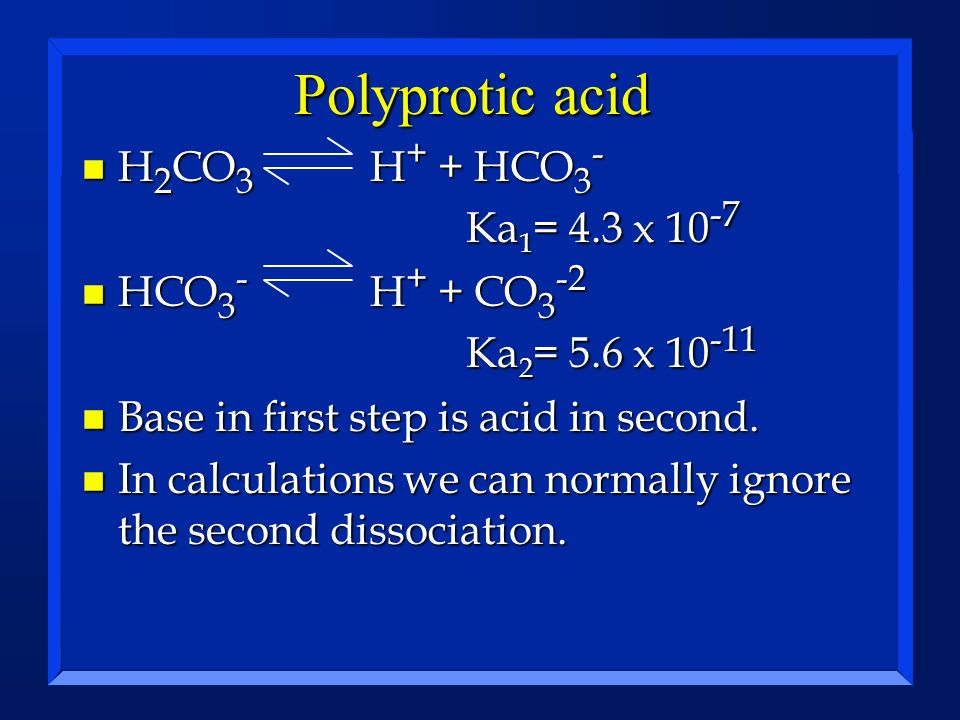 Polyprotic acid H2CO3 H+ + HCO3- Ka1= 4.3 x 10-7