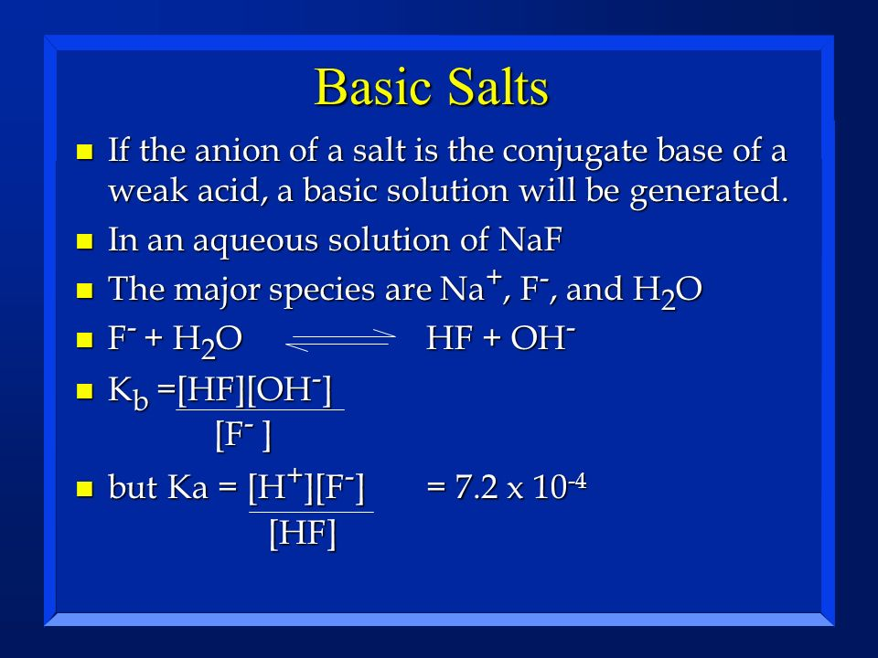 Basic Salts If the anion of a salt is the conjugate base of a weak acid, a basic solution will be generated.