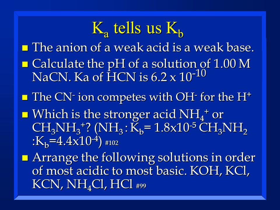 Ka tells us Kb The anion of a weak acid is a weak base.