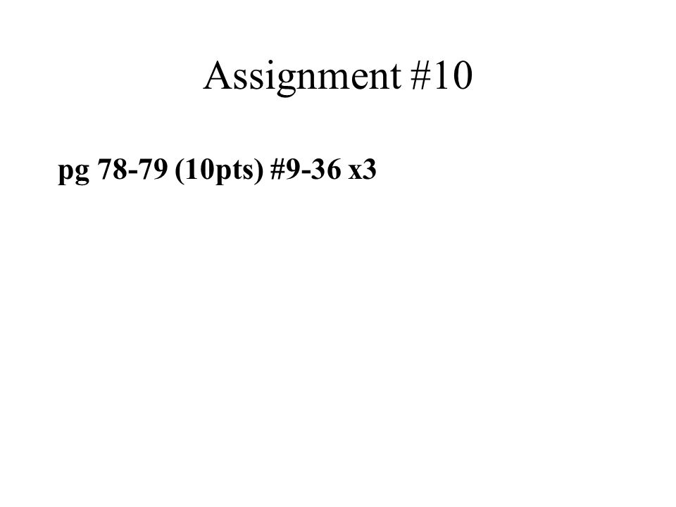 Assignment #10 pg 78-79 (10pts) #9-36 x3
