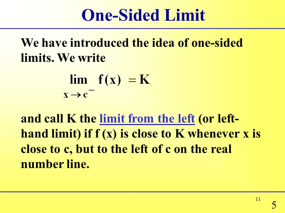 One-Sided Limit We have introduced the idea of one-sided limits. We write.