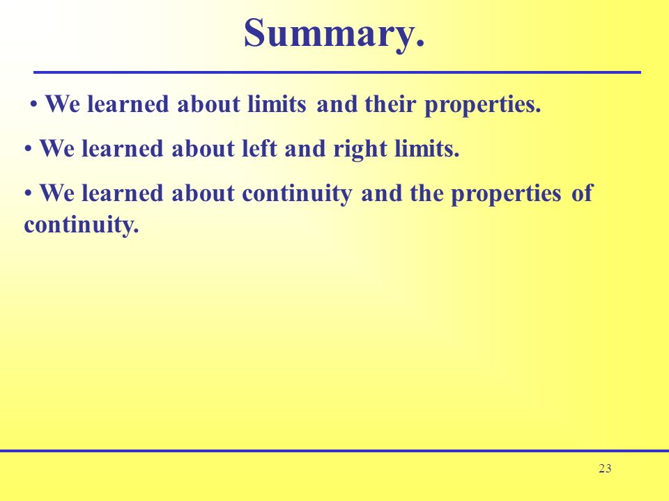 Summary. We learned about limits and their properties.