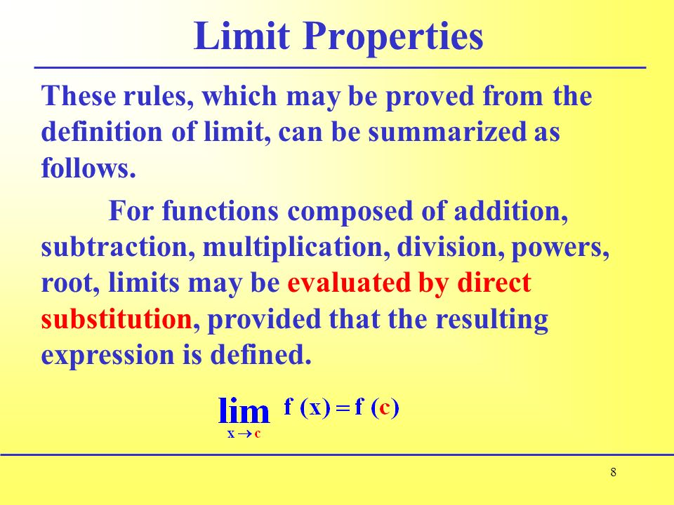 Limit Properties These rules, which may be proved from the definition of limit, can be summarized as follows.