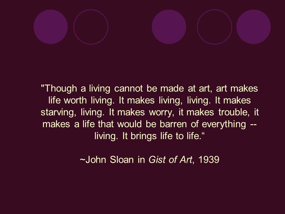 Though a living cannot be made at art, art makes life worth living