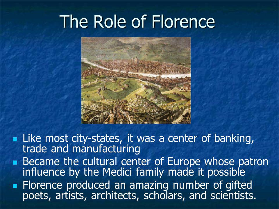 The Role of Florence Like most city-states, it was a center of banking, trade and manufacturing.