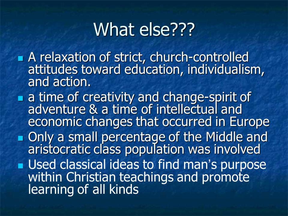What else A relaxation of strict, church-controlled attitudes toward education, individualism, and action.
