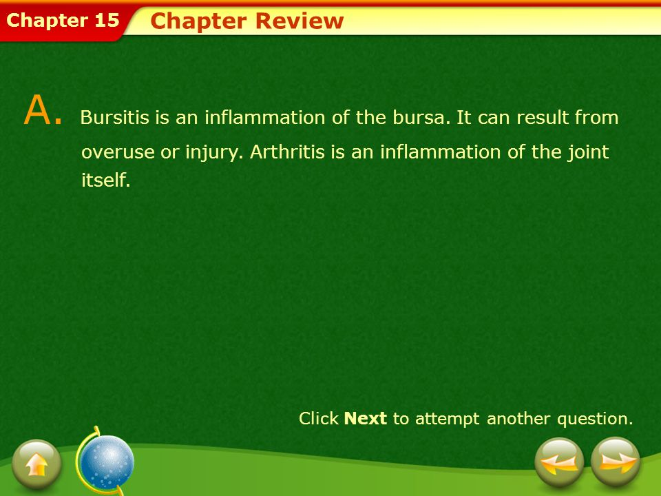 A. Bursitis is an inflammation of the bursa. It can result from