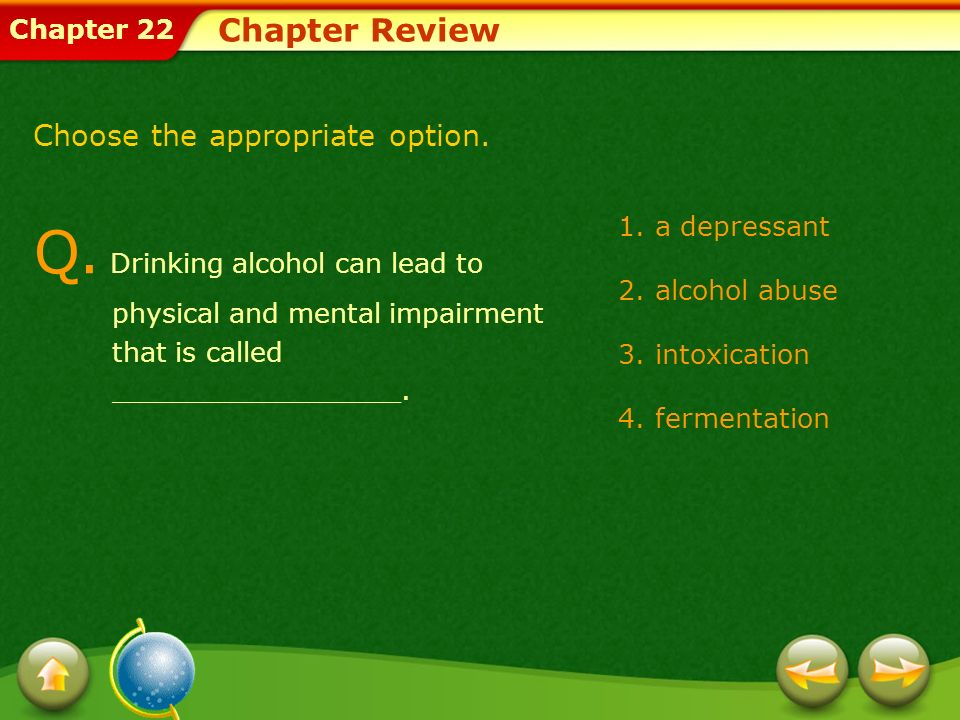 Chapter Review Choose the appropriate option. Q. Drinking alcohol can lead to physical and mental impairment that is called _________________.