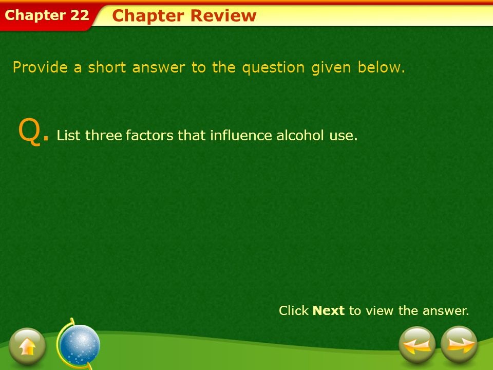 Q. List three factors that influence alcohol use.