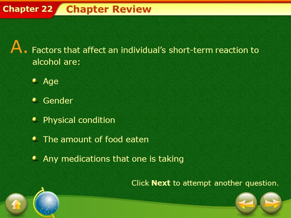 Chapter Review A. Factors that affect an individual's short-term reaction to alcohol are: Age.