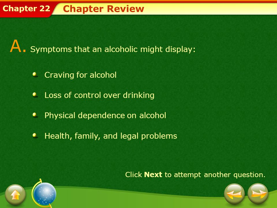 A. Symptoms that an alcoholic might display: