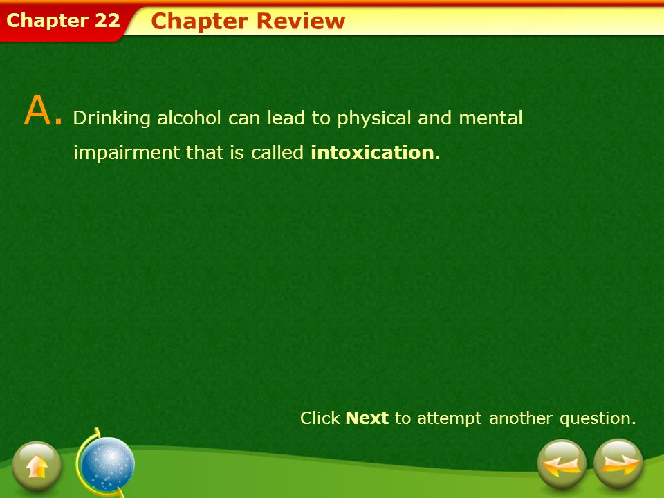 Chapter Review A. Drinking alcohol can lead to physical and mental impairment that is called intoxication.