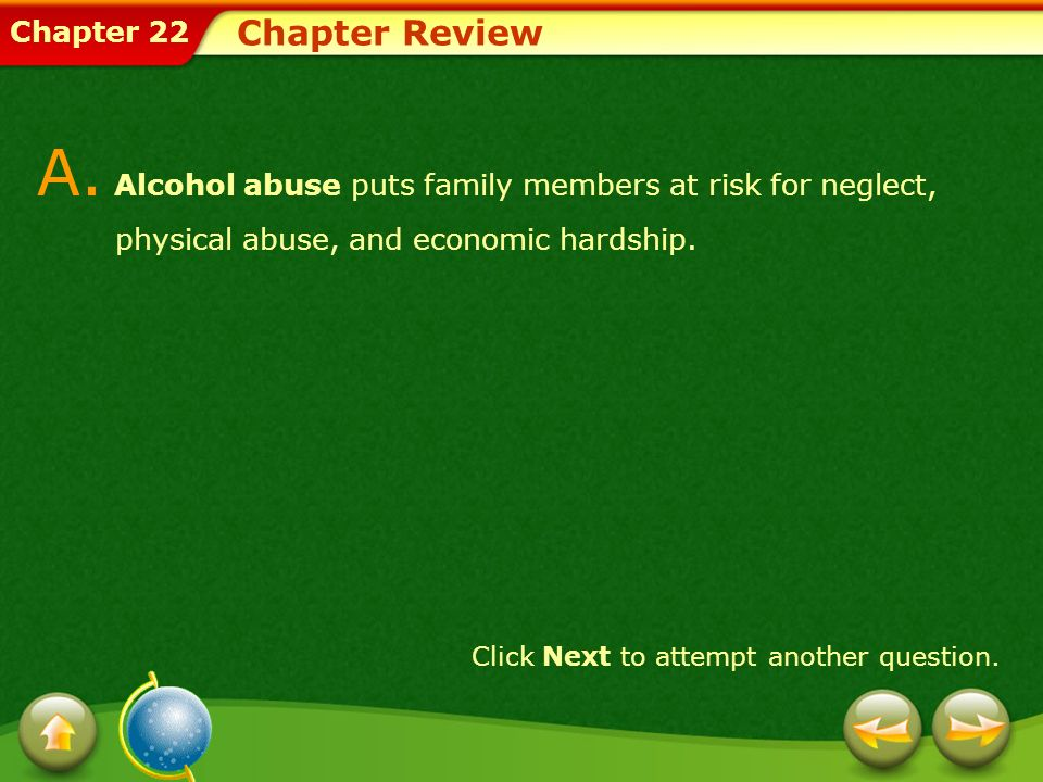 Chapter Review A. Alcohol abuse puts family members at risk for neglect, physical abuse, and economic hardship.