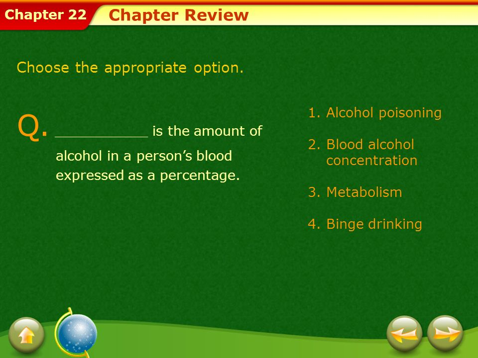Chapter Review Choose the appropriate option. Q. ___________ is the amount of alcohol in a person's blood expressed as a percentage.