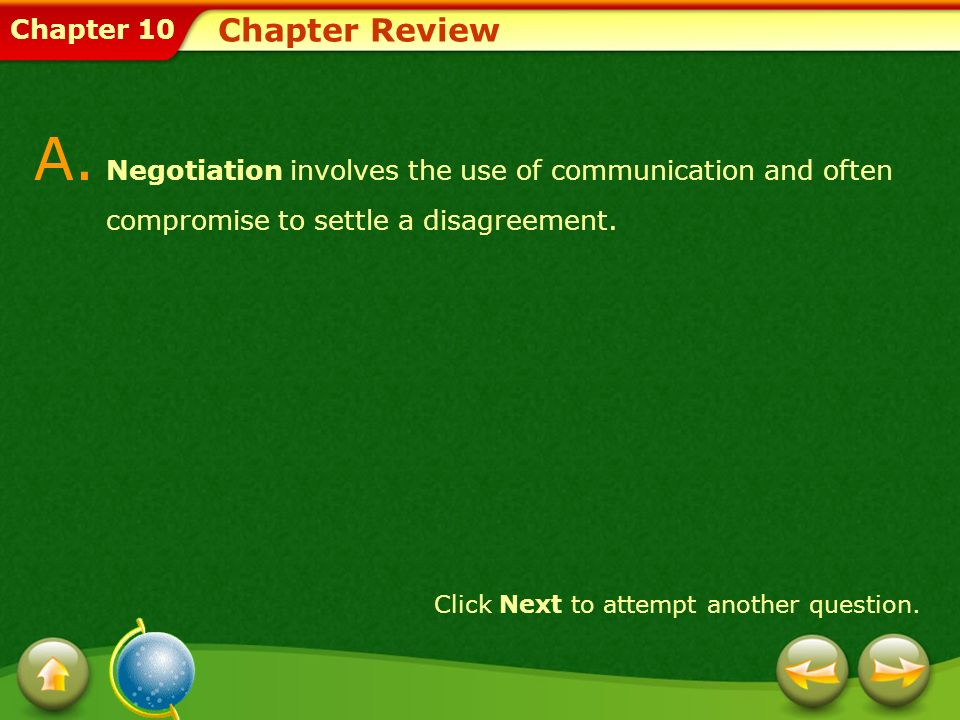 Chapter Review A. Negotiation involves the use of communication and often compromise to settle a disagreement.