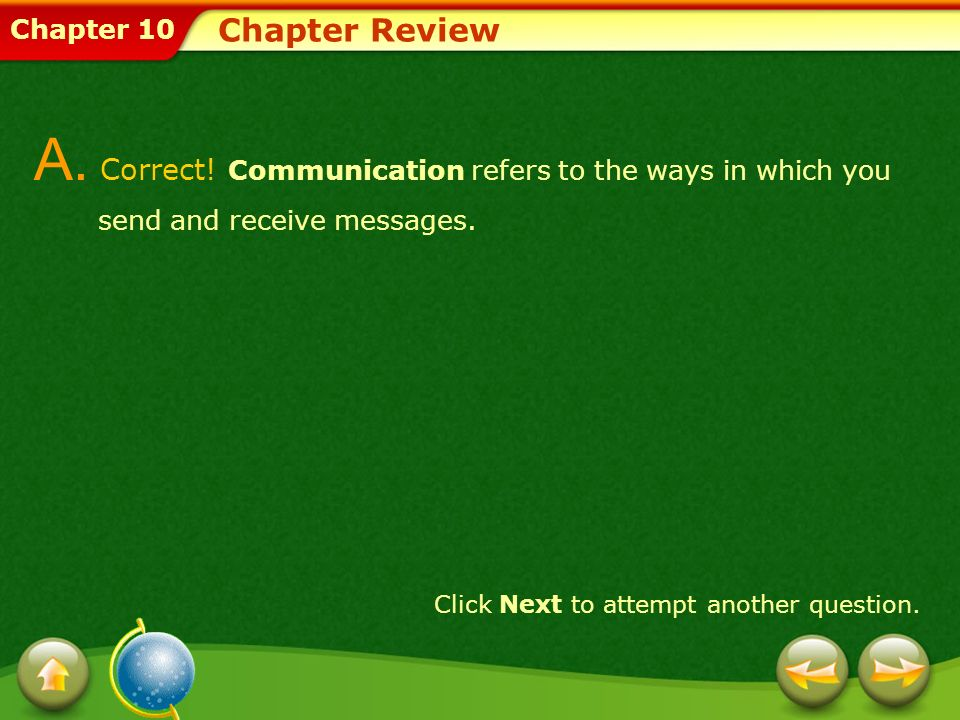 Chapter Review A. Correct! Communication refers to the ways in which you send and receive messages.