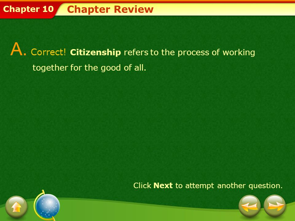 Chapter Review A. Correct! Citizenship refers to the process of working together for the good of all.