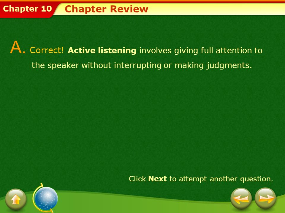 Chapter Review A. Correct! Active listening involves giving full attention to the speaker without interrupting or making judgments.
