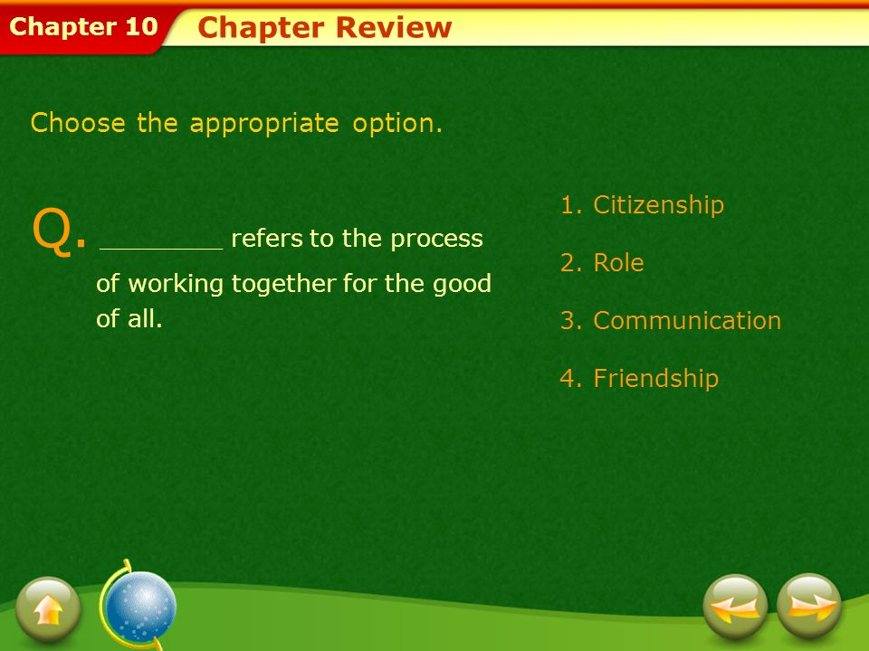 Chapter Review Choose the appropriate option. Q. ________ refers to the process of working together for the good of all.