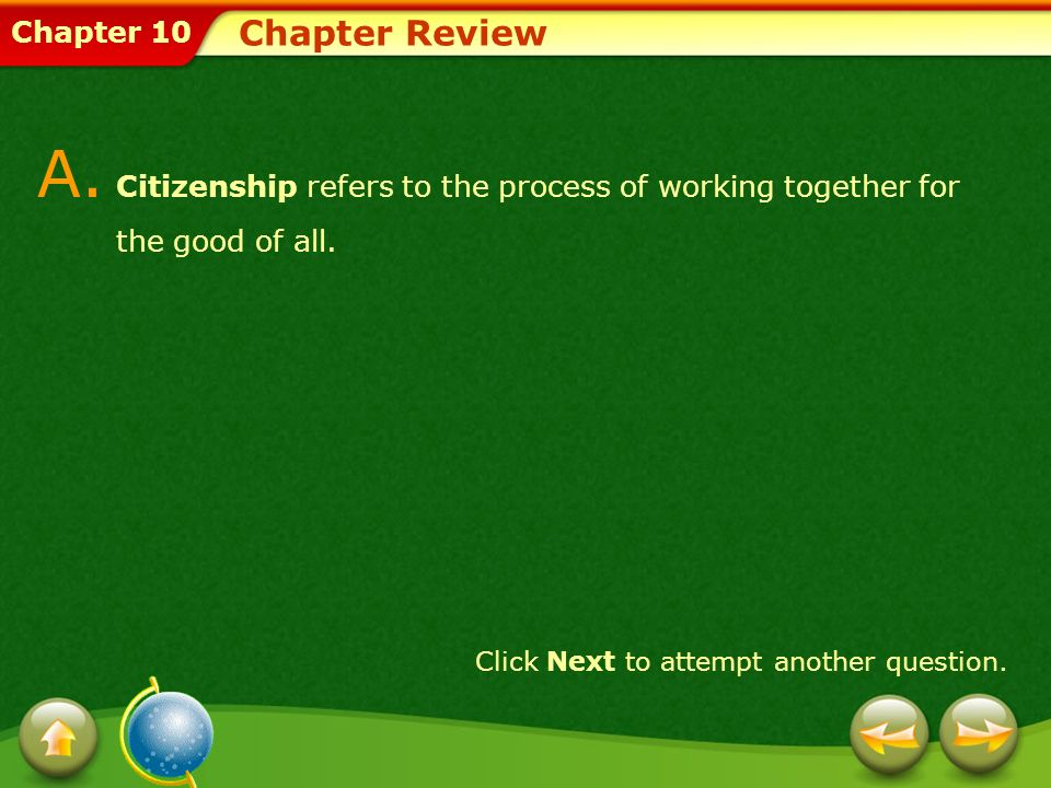 Chapter Review A. Citizenship refers to the process of working together for the good of all.