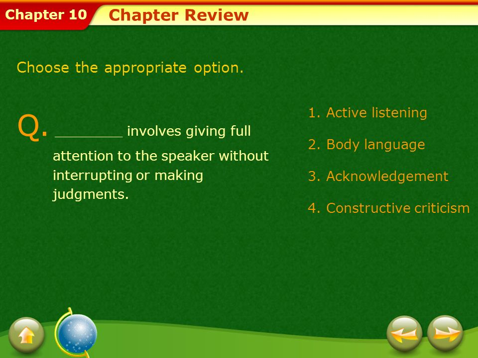 Chapter Review Choose the appropriate option. Q. ________ involves giving full attention to the speaker without interrupting or making judgments.