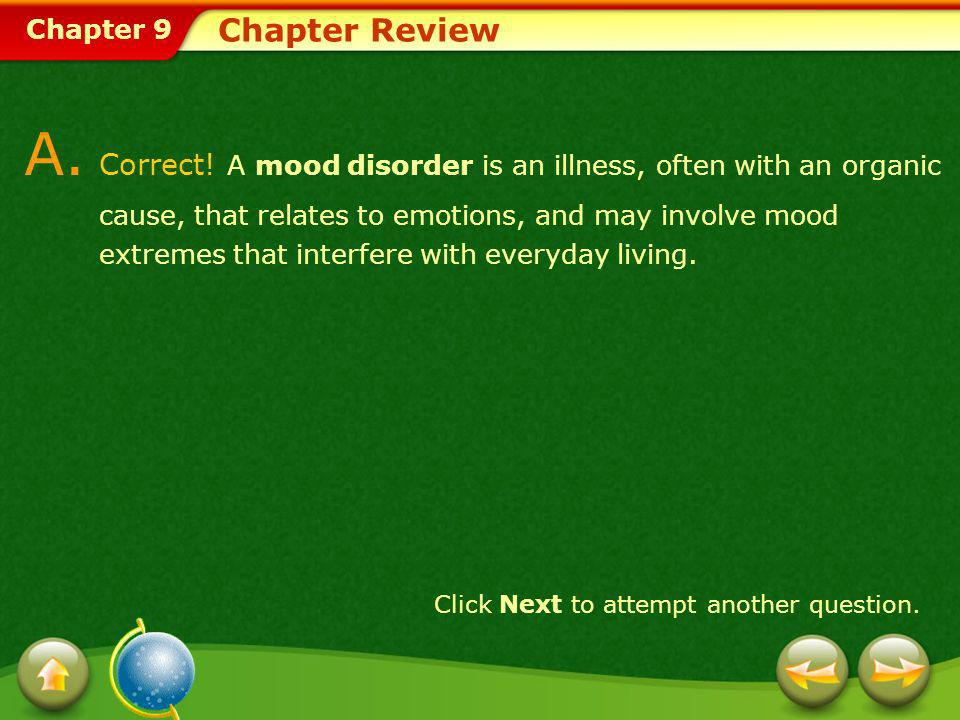 A. Correct! A mood disorder is an illness, often with an organic