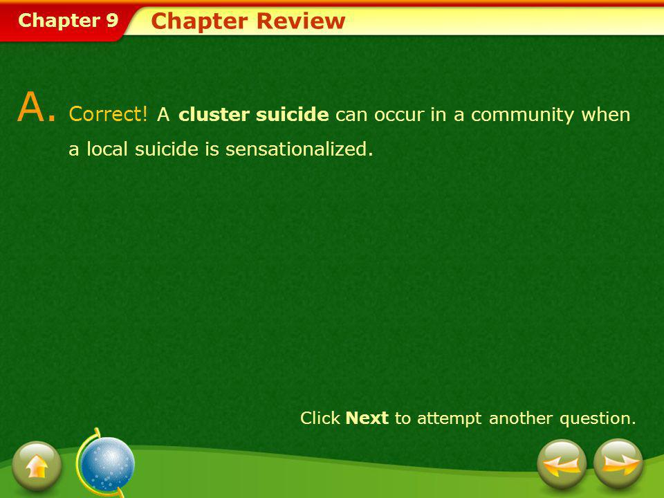 Chapter Review A. Correct! A cluster suicide can occur in a community when a local suicide is sensationalized.