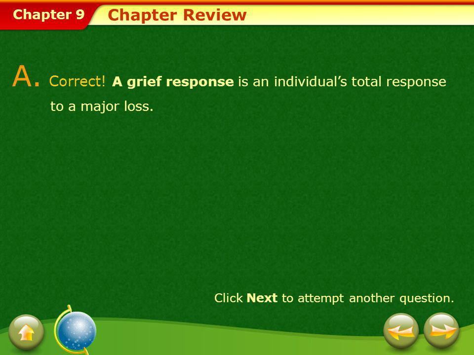 Chapter Review A. Correct. A grief response is an individual's total response to a major loss.
