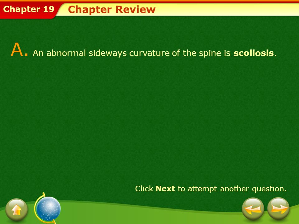 A. An abnormal sideways curvature of the spine is scoliosis.