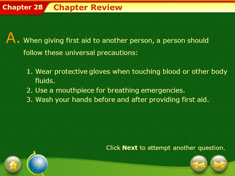 Chapter Review A. When giving first aid to another person, a person should follow these universal precautions: