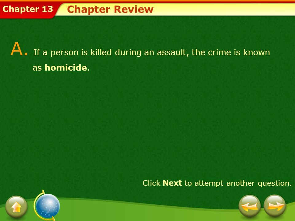 Chapter Review A. If a person is killed during an assault, the crime is known as homicide.
