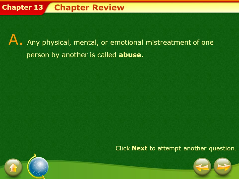 Chapter Review A. Any physical, mental, or emotional mistreatment of one person by another is called abuse.
