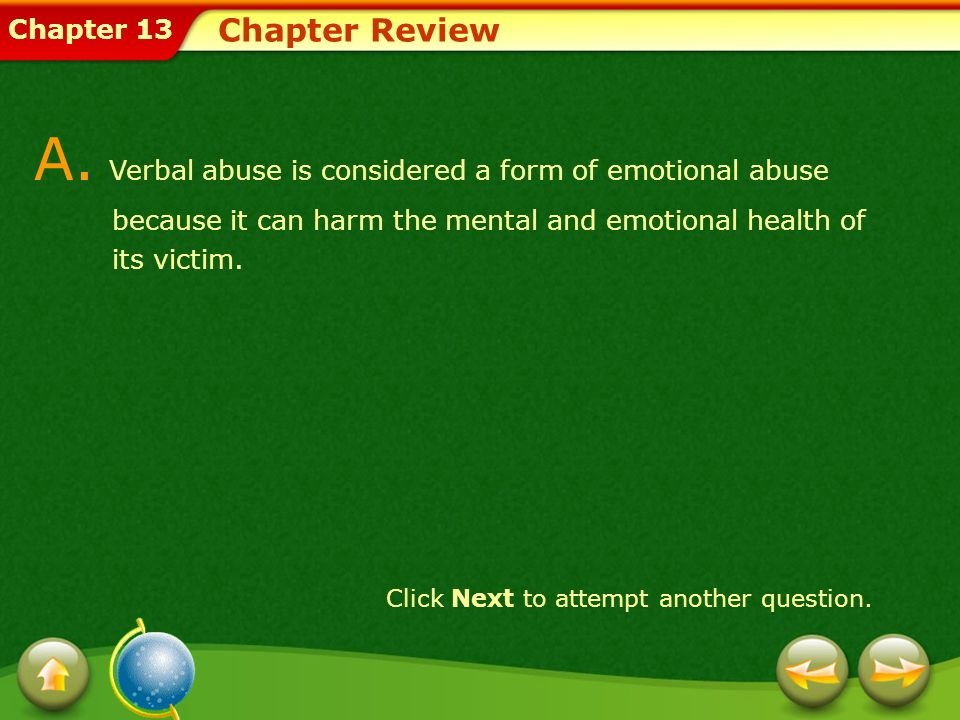 Chapter Review A. Verbal abuse is considered a form of emotional abuse because it can harm the mental and emotional health of its victim.