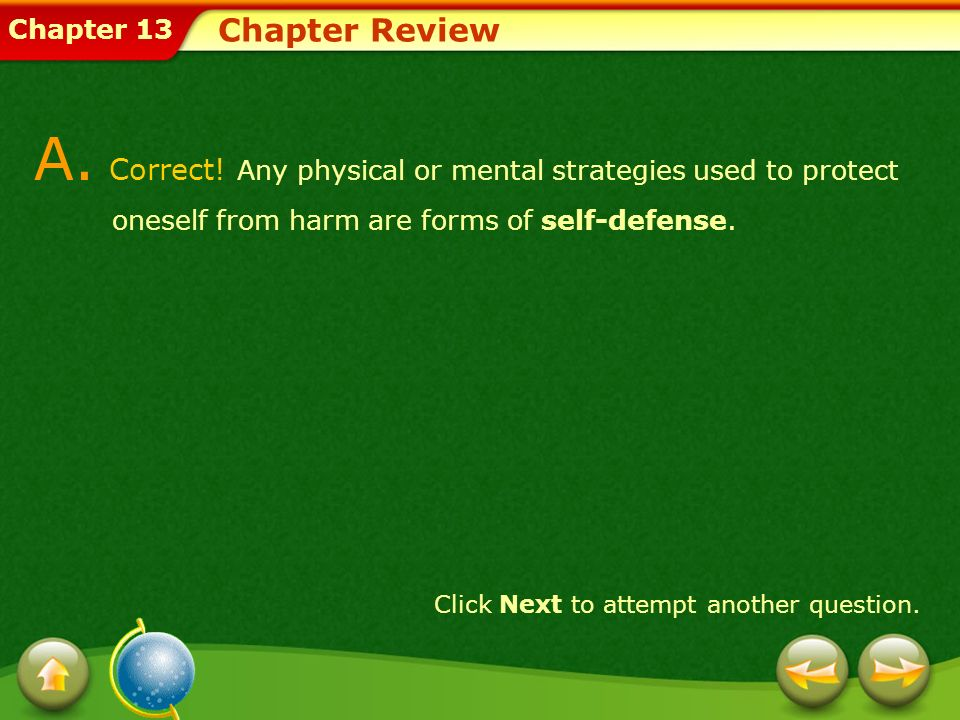 Chapter Review A. Correct! Any physical or mental strategies used to protect oneself from harm are forms of self-defense.
