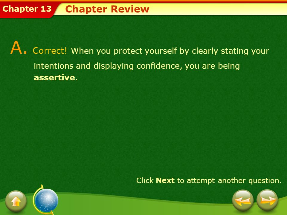Chapter Review A. Correct! When you protect yourself by clearly stating your intentions and displaying confidence, you are being assertive.