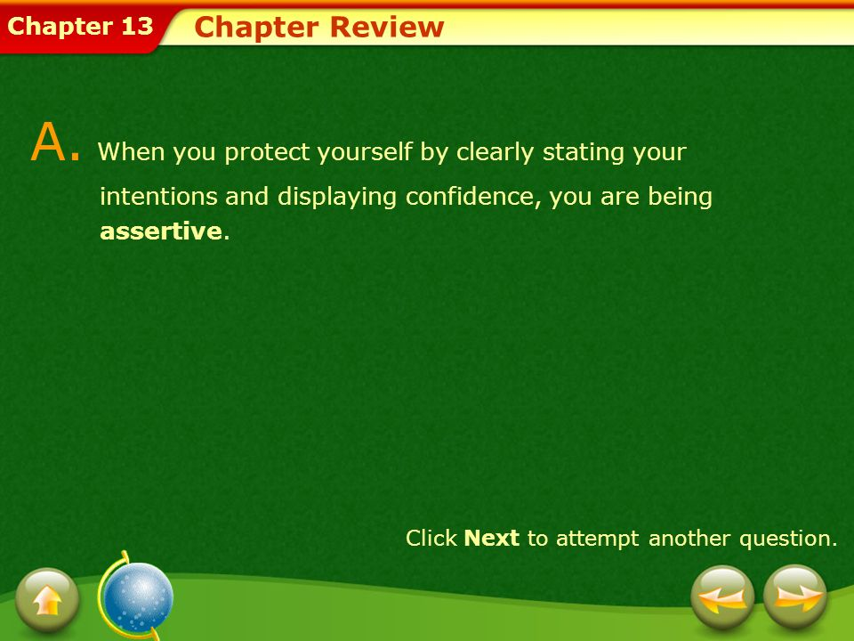 Chapter Review A. When you protect yourself by clearly stating your intentions and displaying confidence, you are being assertive.