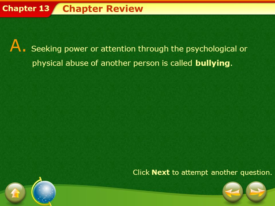 Chapter Review A. Seeking power or attention through the psychological or physical abuse of another person is called bullying.
